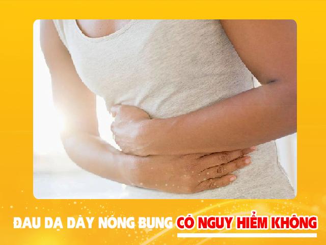 Đau dạ dày nóng bụng có nguy hiểm không?