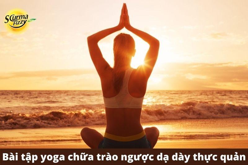Các bài tập yoga chữa trào ngược dạ dày thực quản của năm 2021