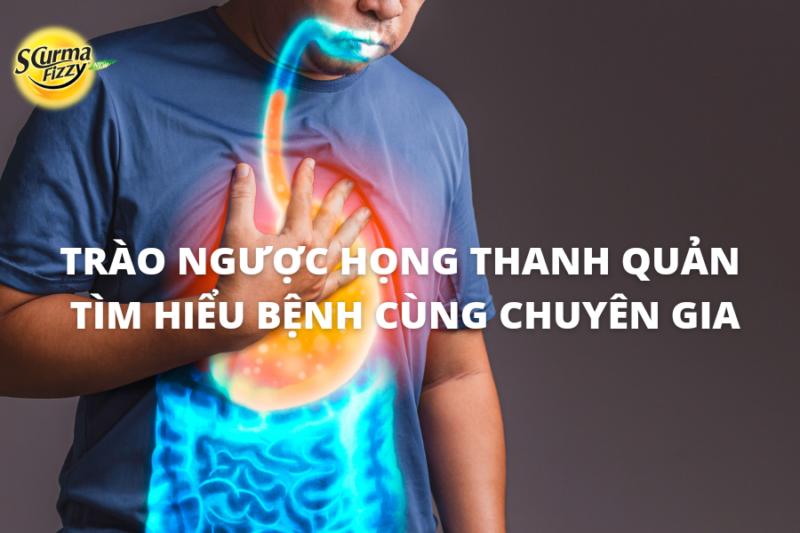 Trào ngược họng thanh quản - Tìm hiểu bệnh trào ngược họng thanh quản cùng chuyên gia