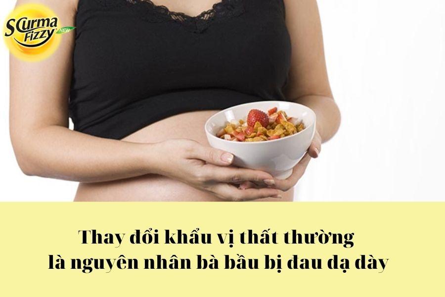 Thay đổi khẩu vị thất thường dễ gây tình trạng đau dạ dày khi mang thai