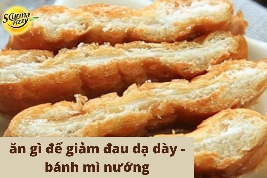 Ăn gì để giảm đau dạ dày: Bánh mì nướng
