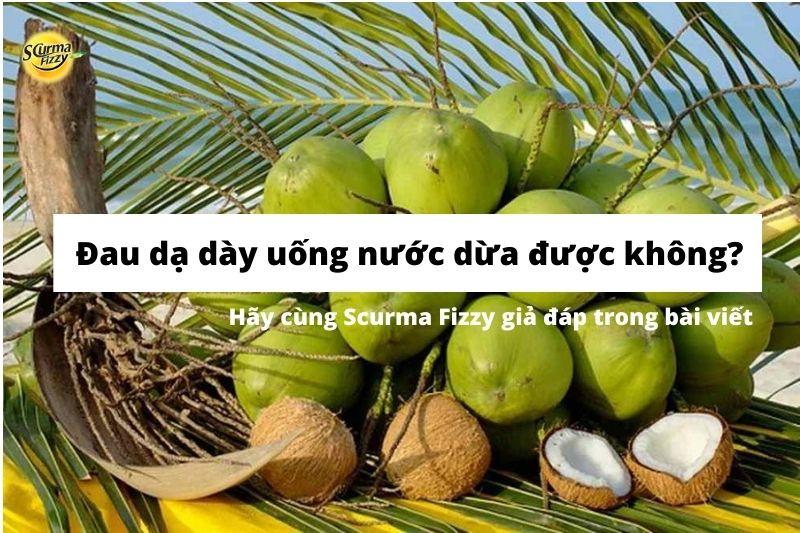 Uống nước dừa tốt cho người đau dạ dày.