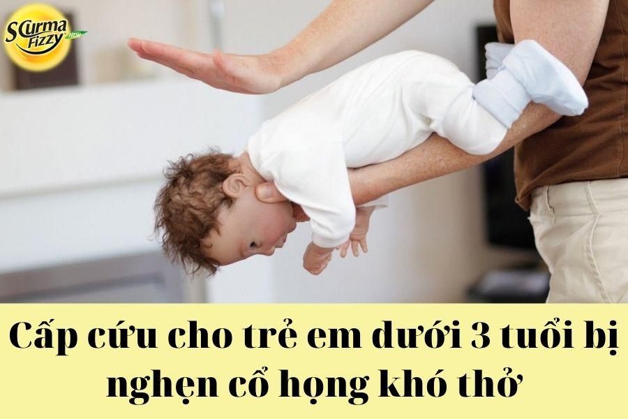 Cấp cứu cho trẻ em dưới 3 tuổi bị nghẹn