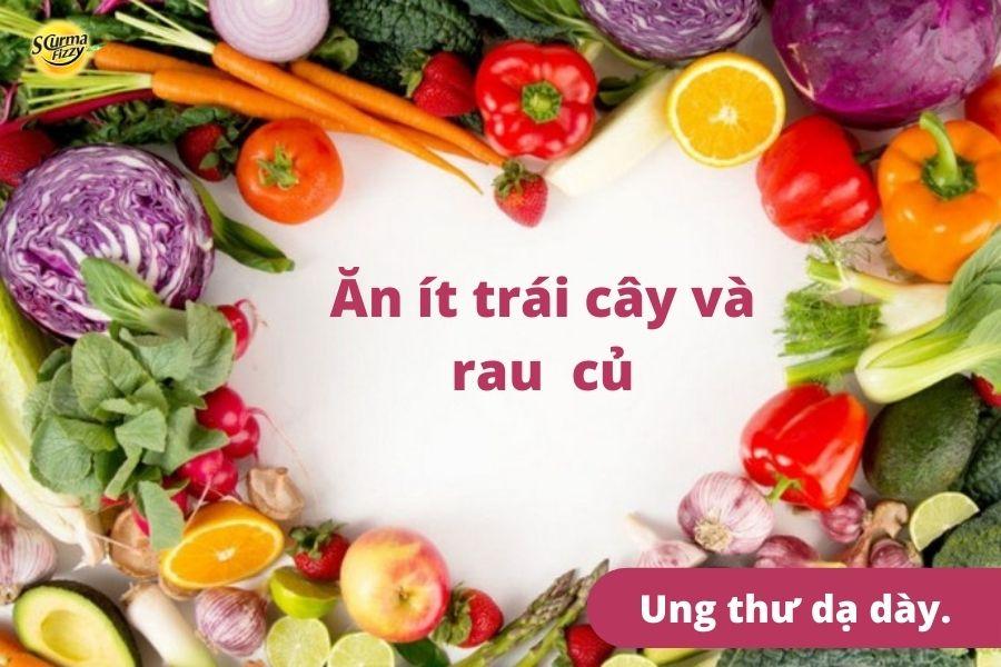 Ăn ít trái cây và rau củ không tốt cho người bị ung thư dạ dày.