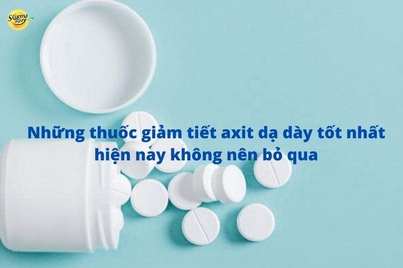 Những thuốc giảm tiết axit dạ dày tốt nhất hiện nay không nên bỏ qua
